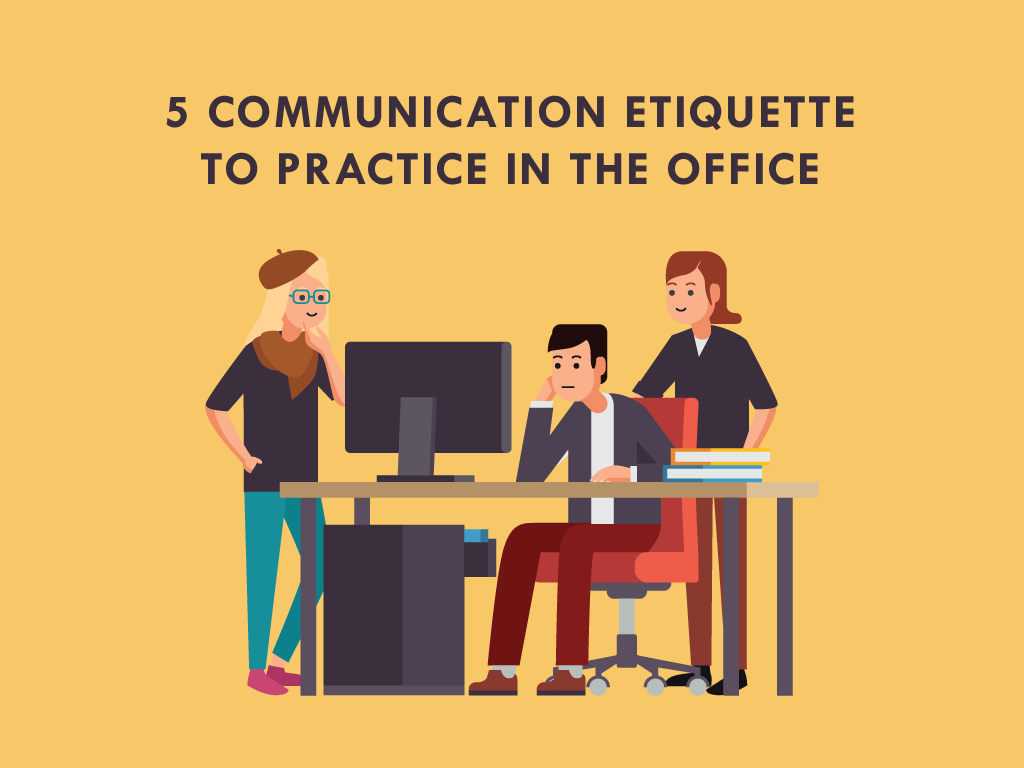 5 Communication Etiquette to Practice in the Office