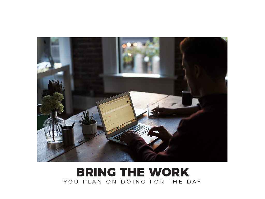 Bring the Work You Plan on Doing for the Day
