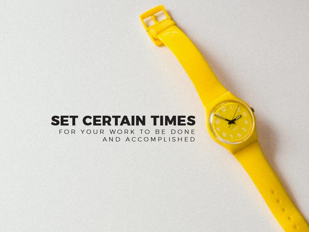 Set Certain Times for Your Work to be Done and Accomplished